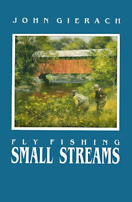 Fly Fishing Small Streams by John Gierach