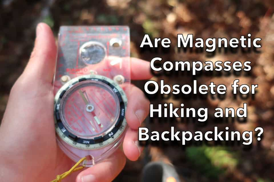 Are Magnetic Compasses Obsolete for Hiking and Backpacking?